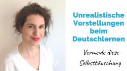 Unrealistische Vorstellungen beim Deutschlernen