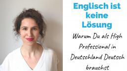 Englisch ist keine Lösung – warum Du als High Professional in Deutschland Deutsch brauchst